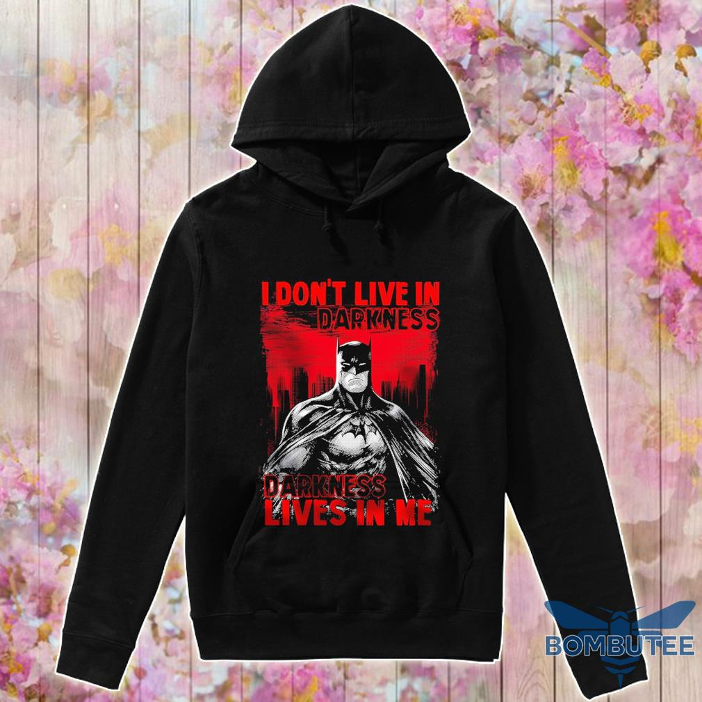 Batman I don't live in Darkness lives in Me s -hoodie