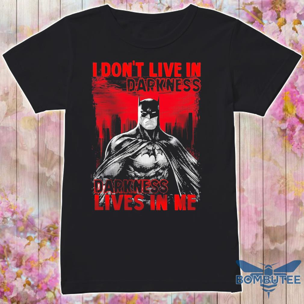 Batman I don't live in Darkness lives in Me shirt