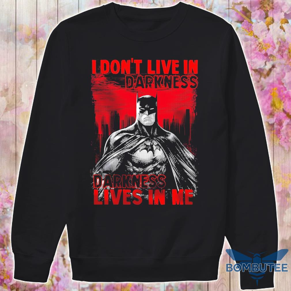 Batman I don't live in Darkness lives in Me s -sweater