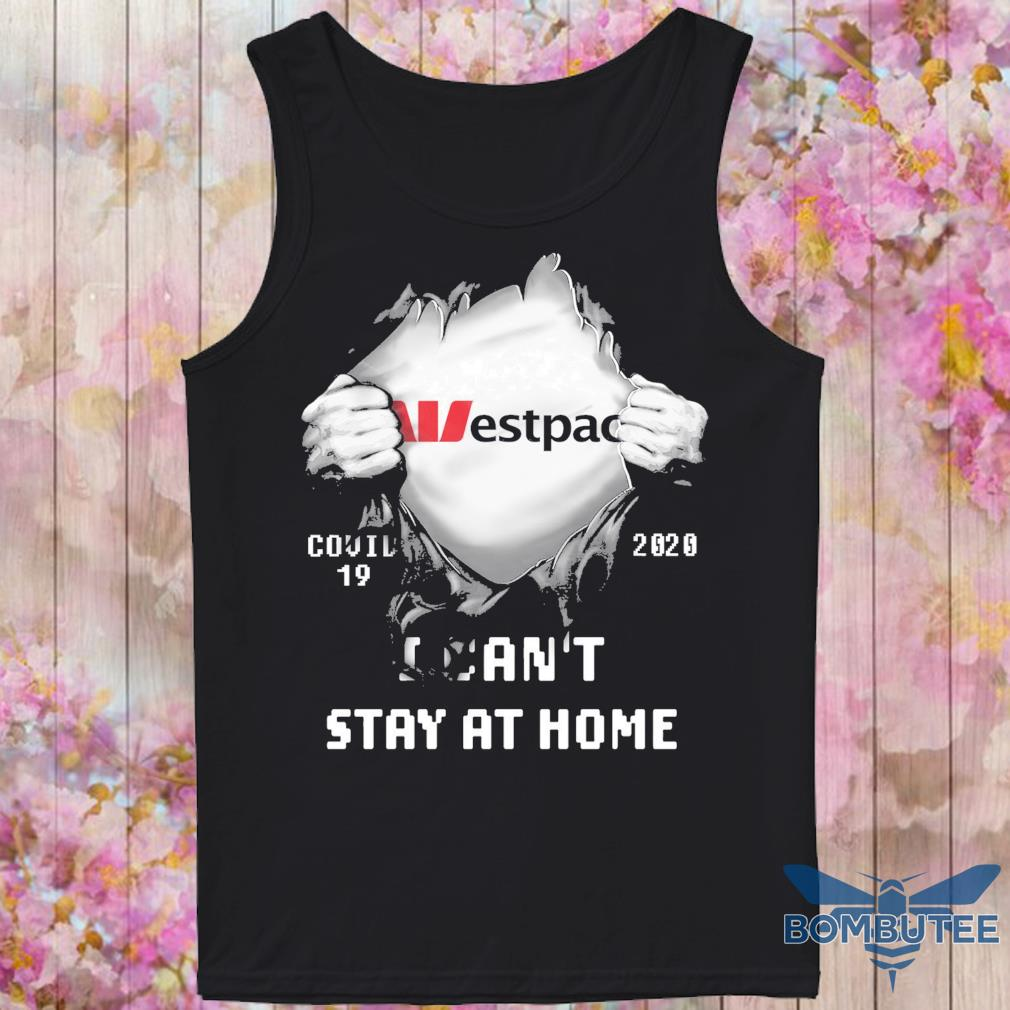 Blood inside Me Westpac Covid 19 2020 I can't stay at home s -tank top