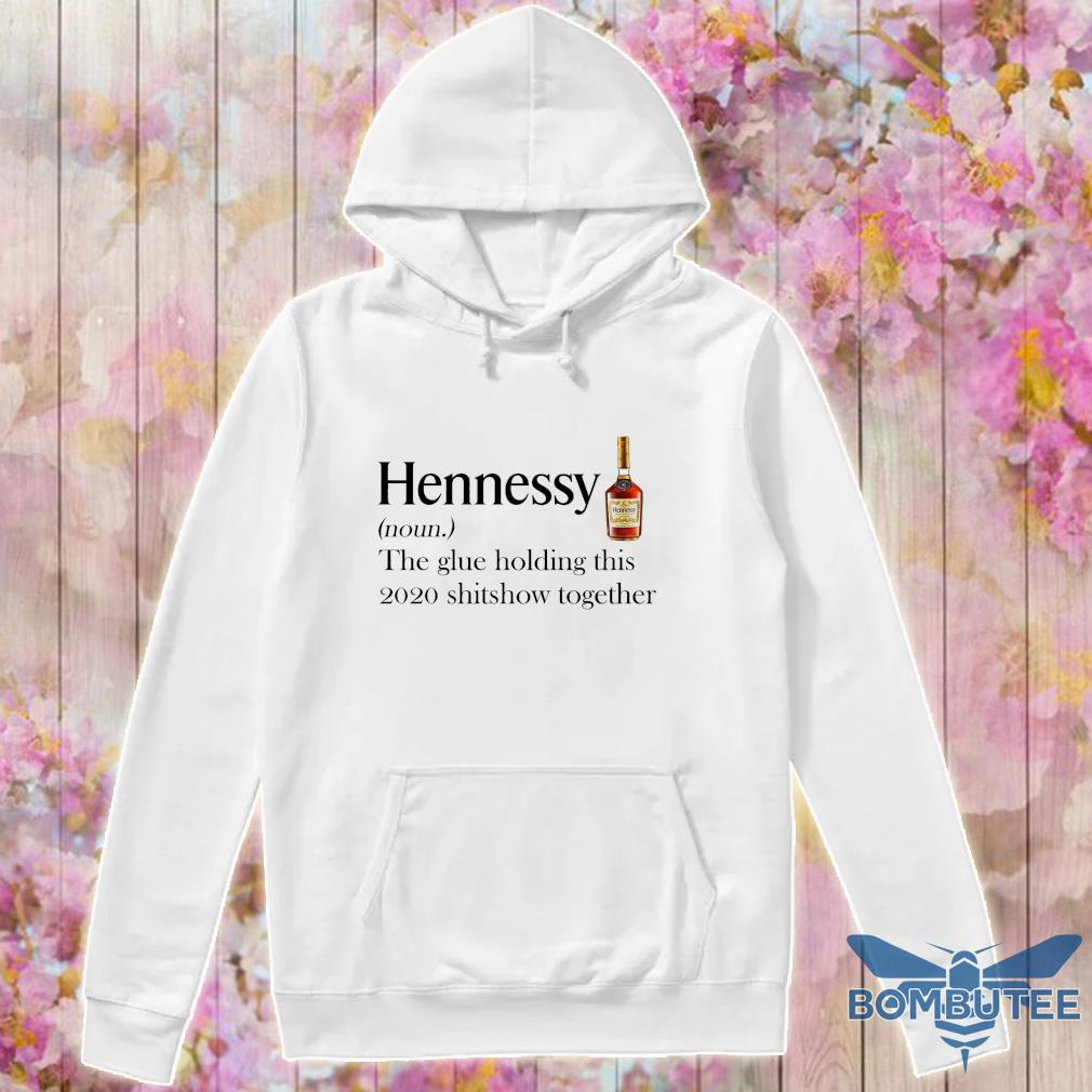 Hennessy noun the glue holding this 2020 shitshow together s -hoodie