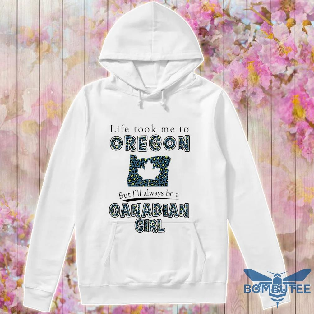 Life took Me to Oregon but I'll always be a Canadian Girl s -hoodie