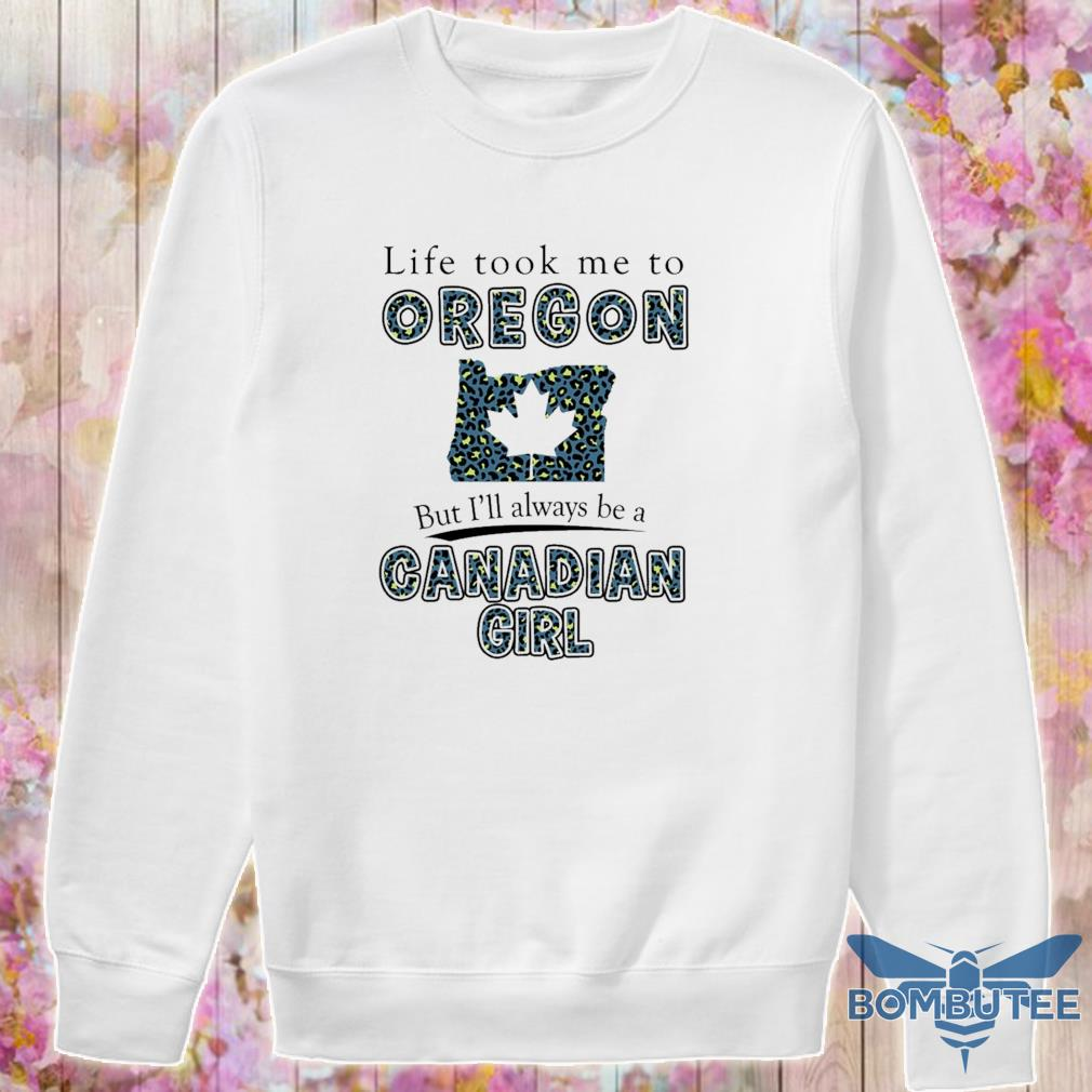 Life took Me to Oregon but I'll always be a Canadian Girl s -sweater