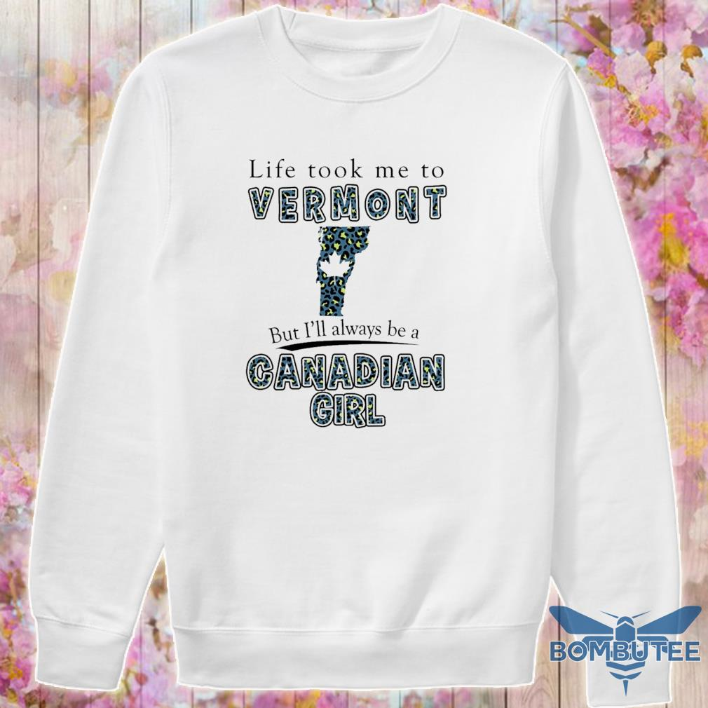 Life took Me to Vermont but I'll always be a Canadian Girl s -sweater