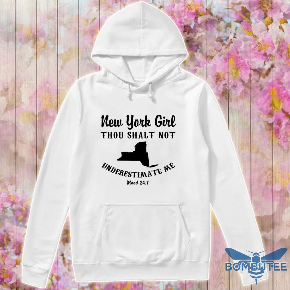 New York Girl thou shalt not underestimate Me mood 24 7 s -hoodie