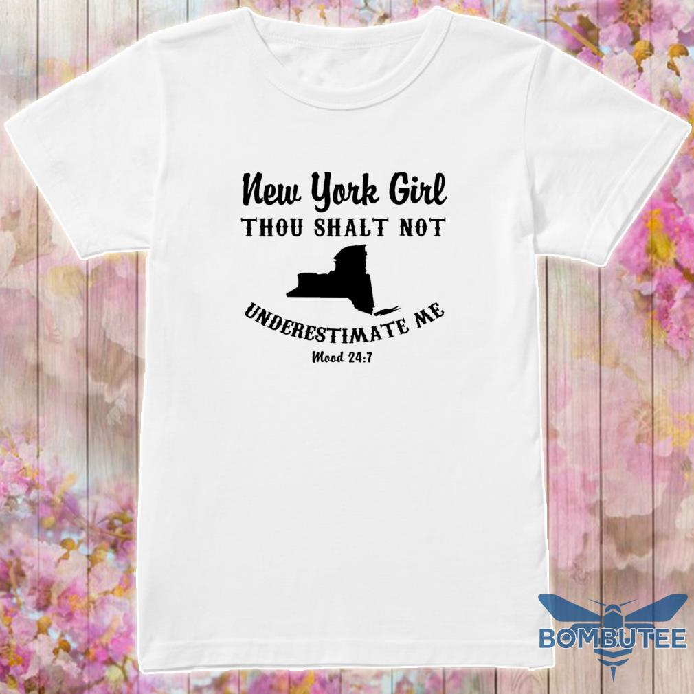 New York Girl thou shalt not underestimate Me mood 24 7 shirt
