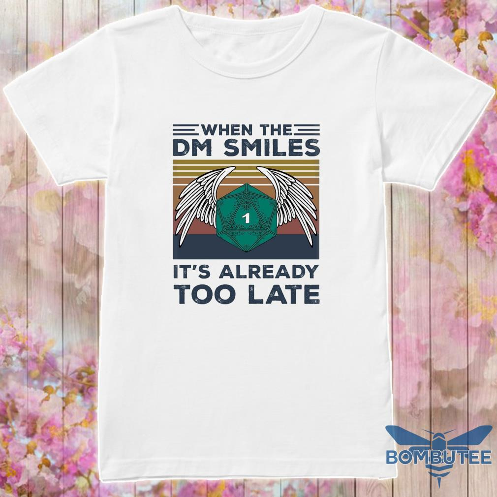 When the Dm Smiles It's already too late vintage shirt