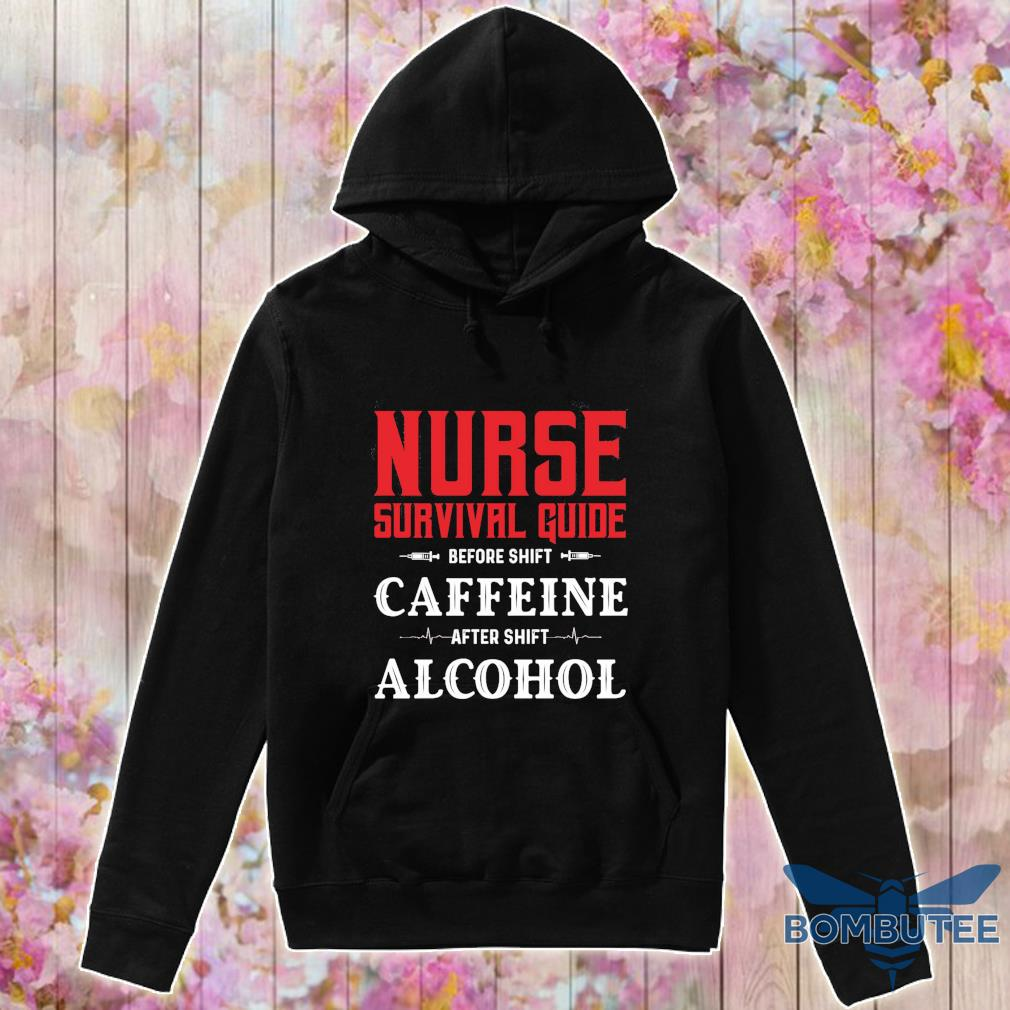Nurse survival guide before shift Caffeine after shift Alcohol s -hoodie