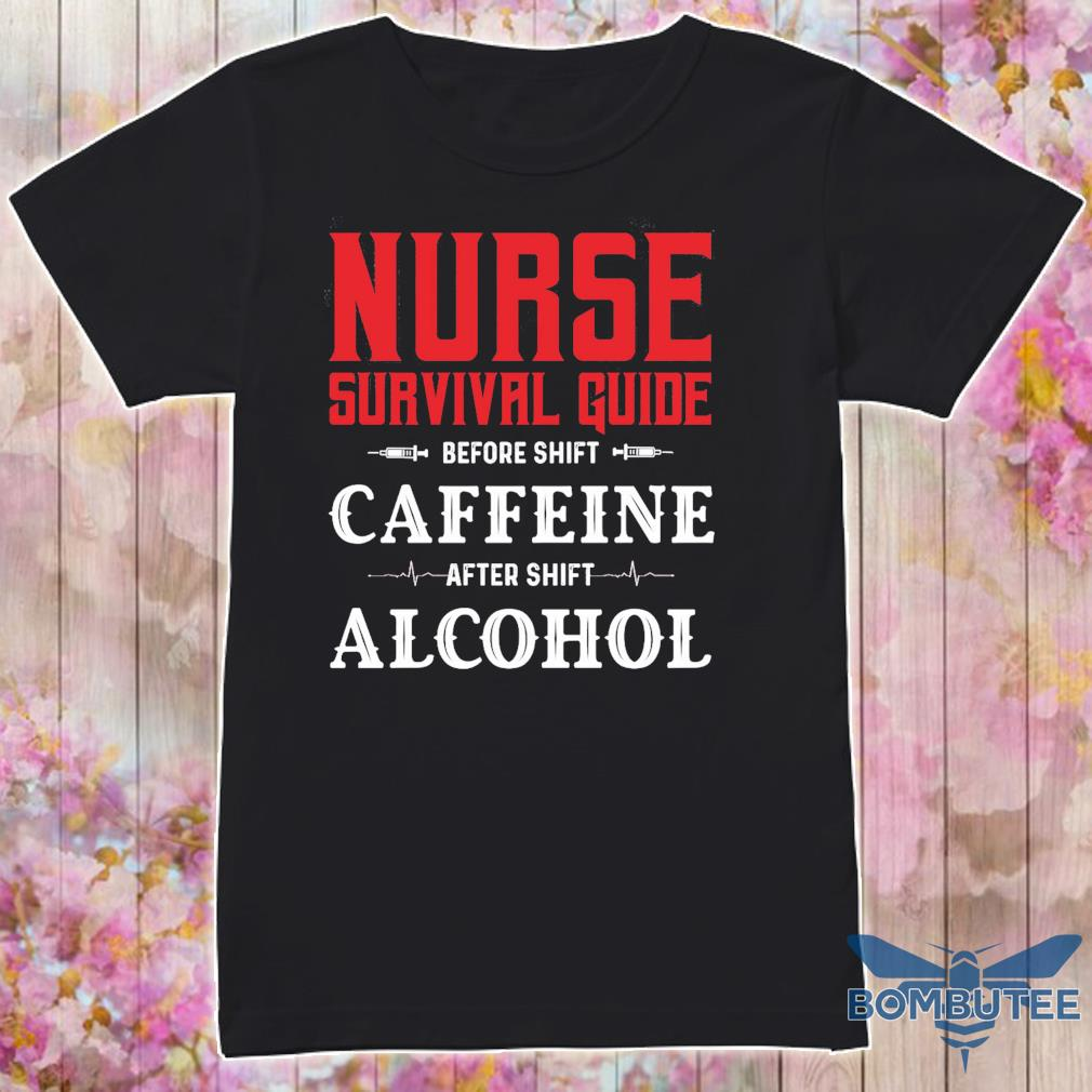 Nurse survival guide before shift Caffeine after shift Alcohol shirt