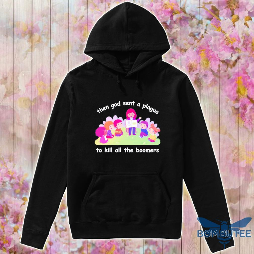 Then god sent a plague to kill all the Boomers s -hoodie