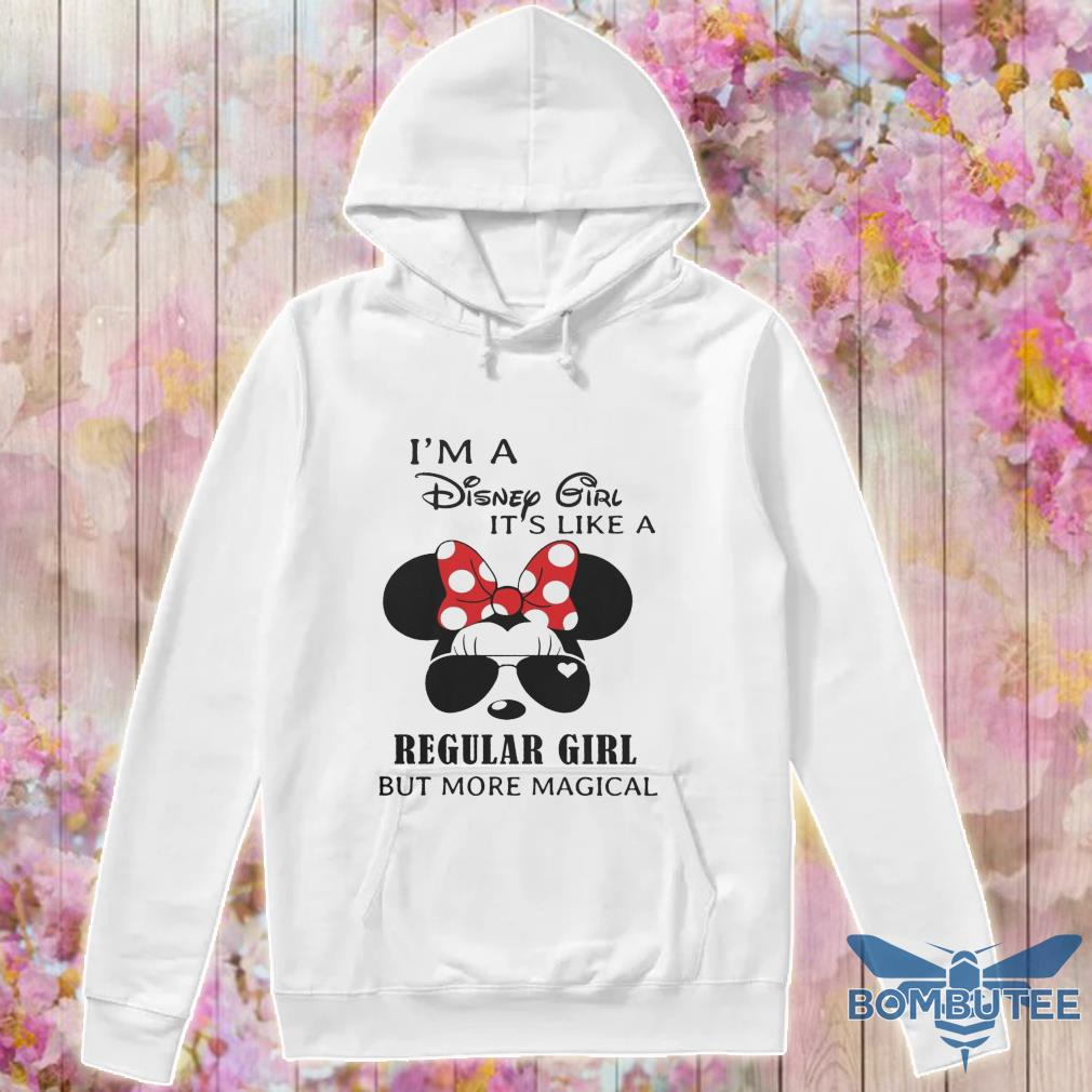 I'm a Disney Girl it's like a Regular Girl but more magical s -hoodie