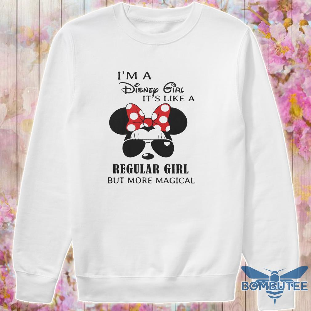 I'm a Disney Girl it's like a Regular Girl but more magical s -sweater