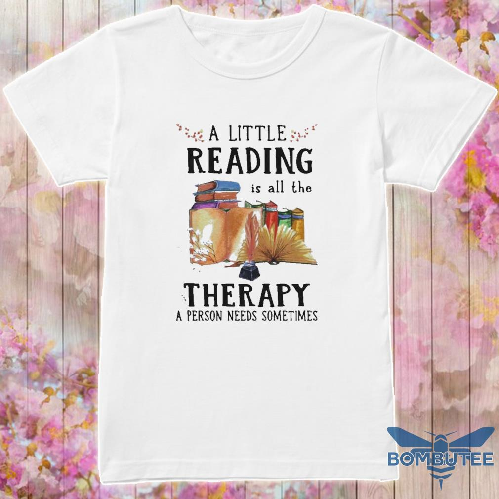 Official A Little Reading Is All The Therapy A Person Needs Sometimes Shirt