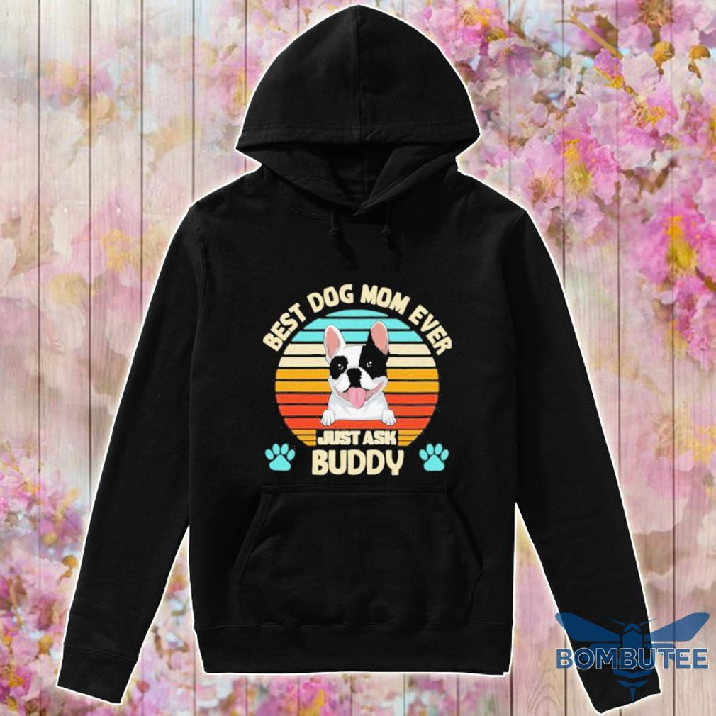 Official Best Dog Mom Ever Just Ask Buddy Vintage Shirt -hoodie