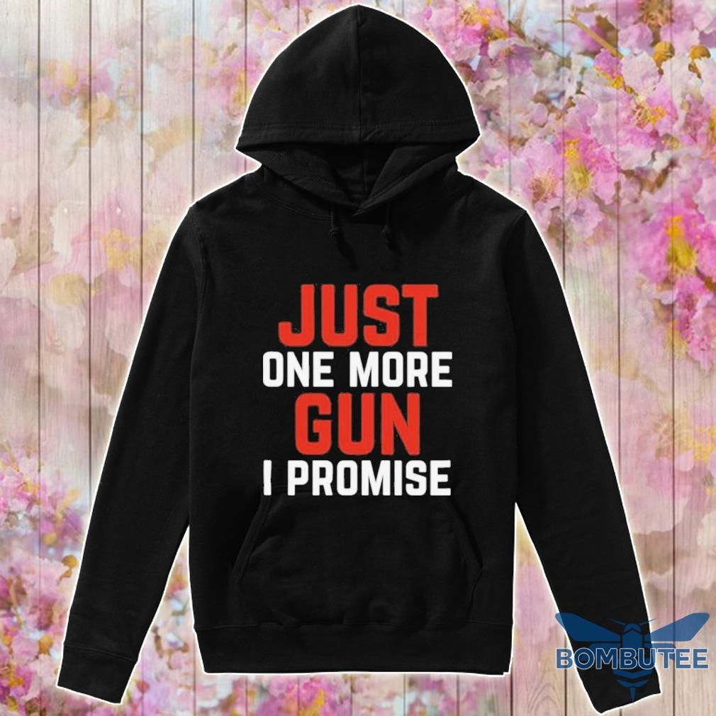 Official Just One More Gun I Promise White Red Shirt -hoodie