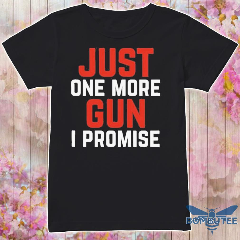 Official Just One More Gun I Promise White Red Shirt