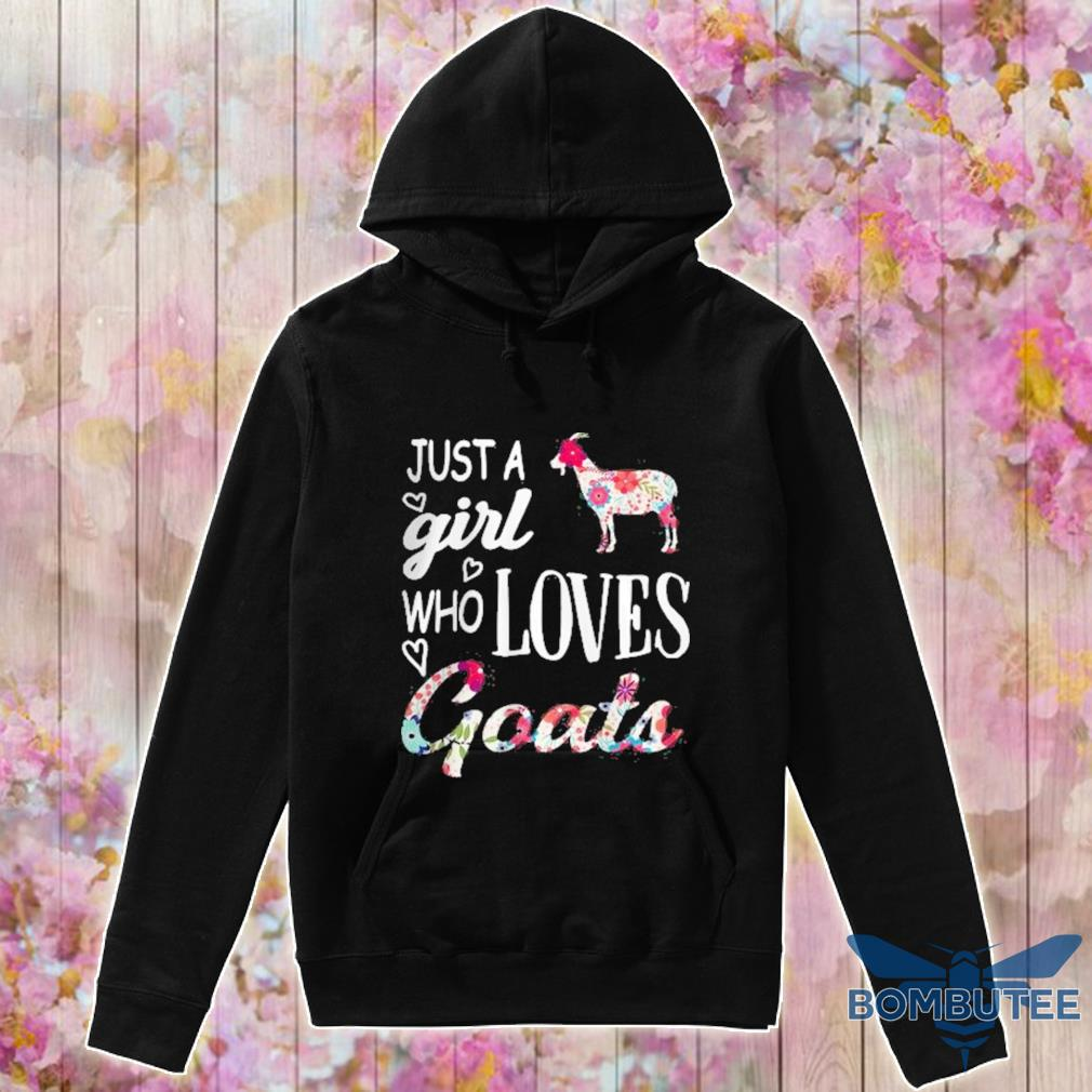 Official Official Flowers Just A Girl Who Loves Goats Shirt -hoodie