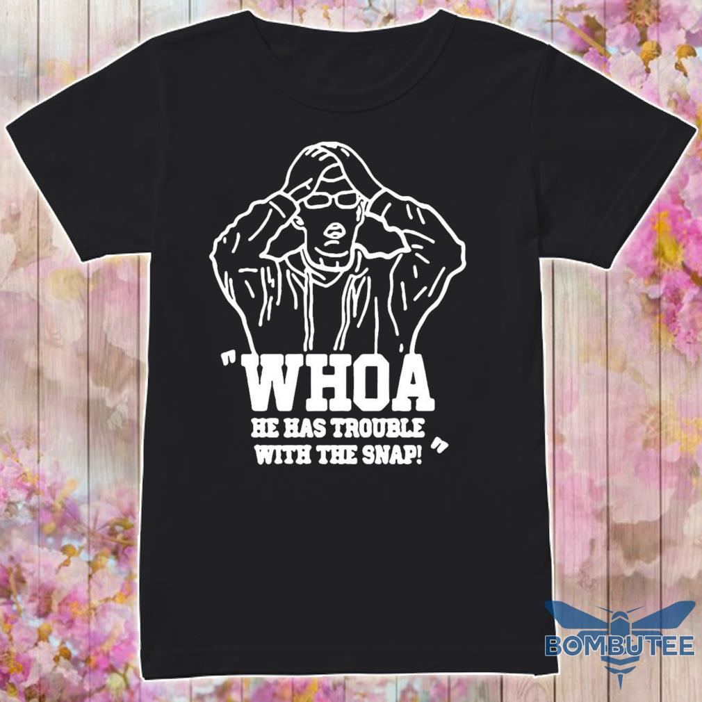 Official Whoa He Has Trouble With The Snap Shirt