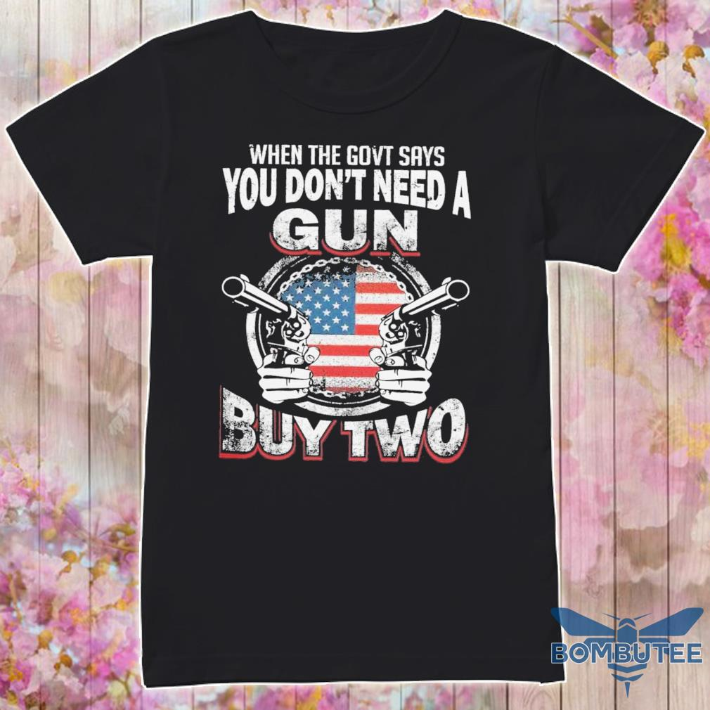 When the govt says You don't need a Gun buy two shirt
