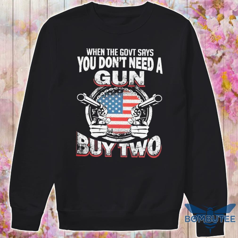 When the govt says You don't need a Gun buy two s -sweater