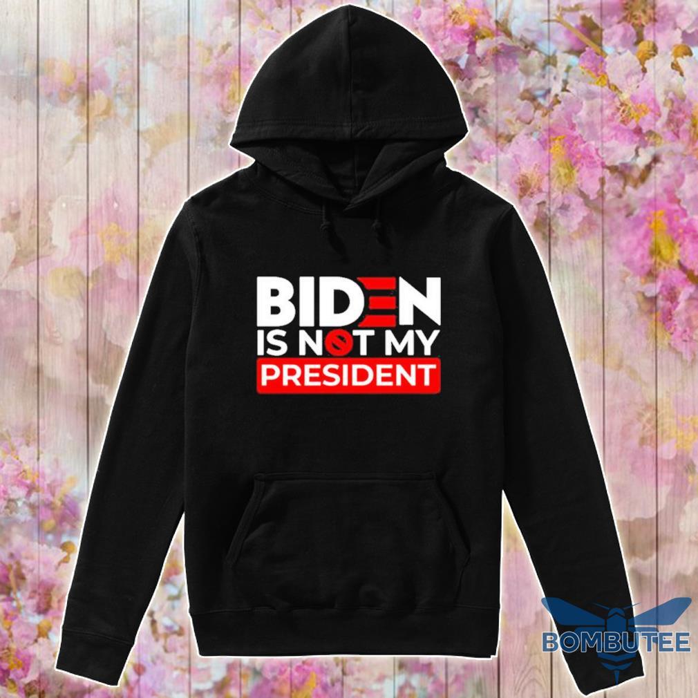 Official Biden Is Not My President Shirt -hoodie
