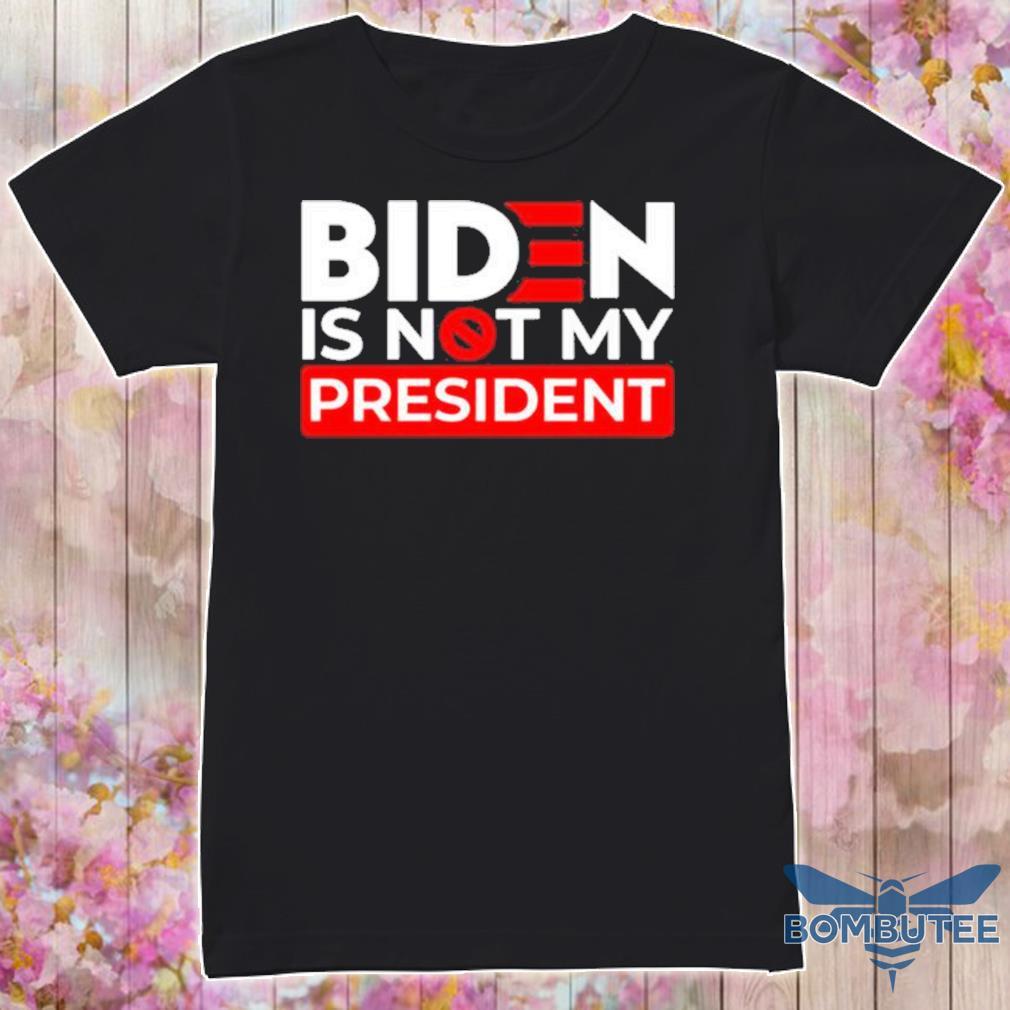 Official Biden Is Not My President Shirt