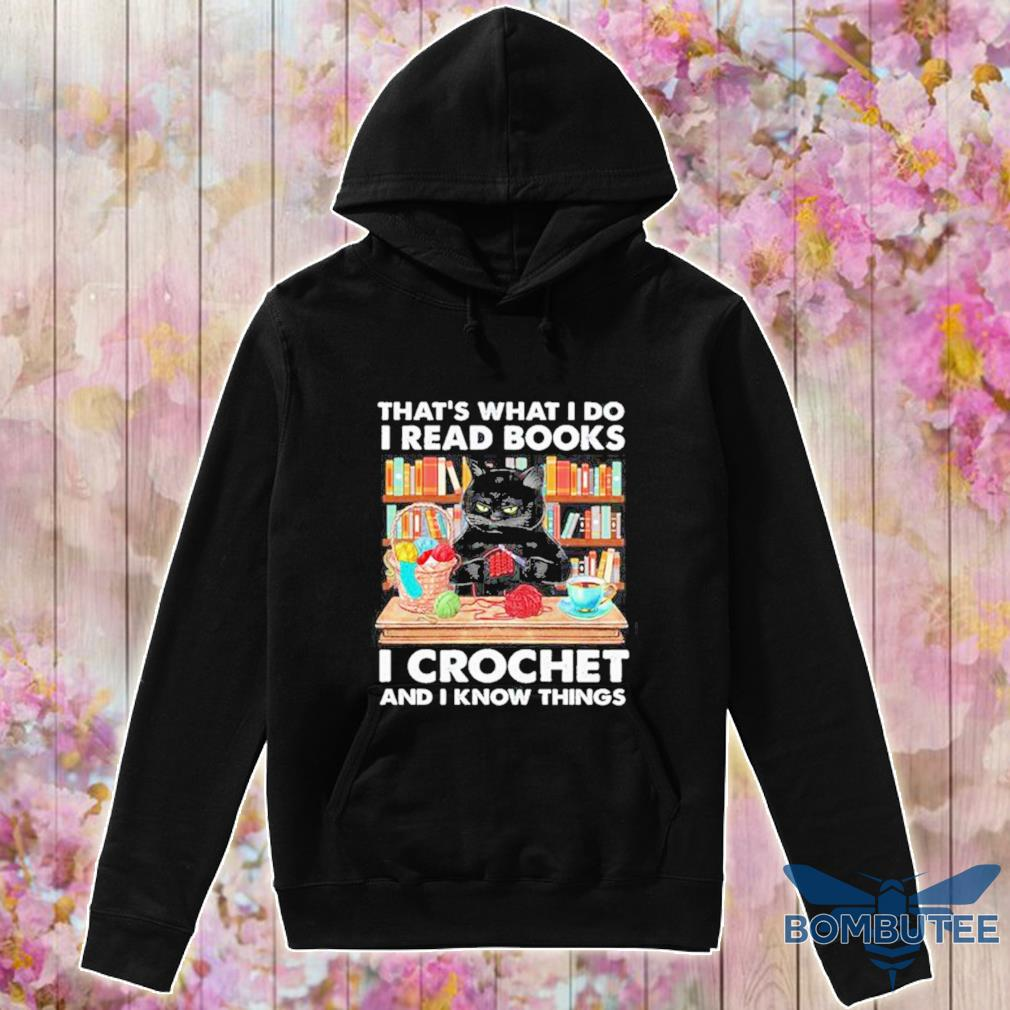 Official Black Cat Thats What I Do I Read Books I Crochet And I Know Things Shirt -hoodie
