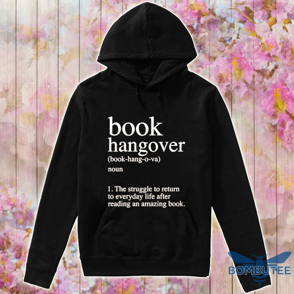 Official Book Hangover Noun The Struggle To Return To Everyday Life After Reading An Amazing Book Shirt -hoodie