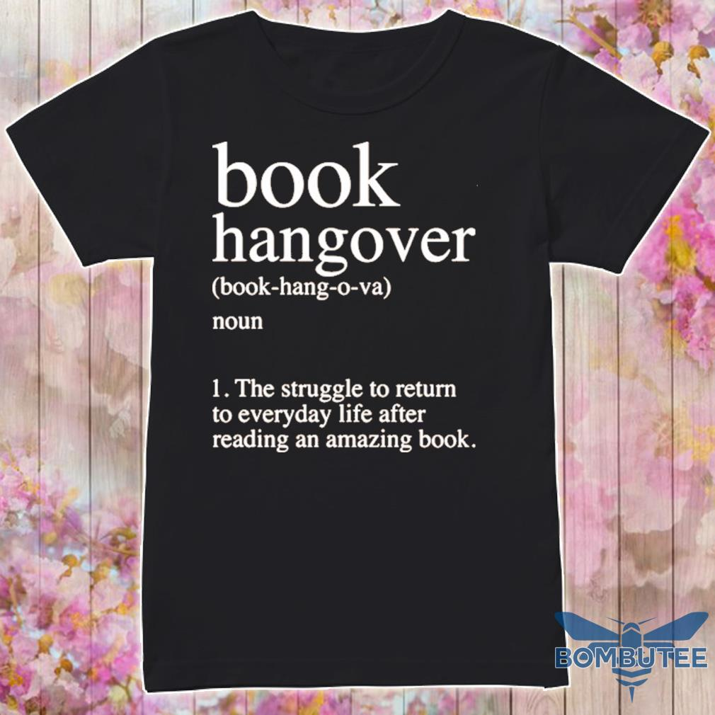 Official Book Hangover Noun The Struggle To Return To Everyday Life After Reading An Amazing Book Shirt