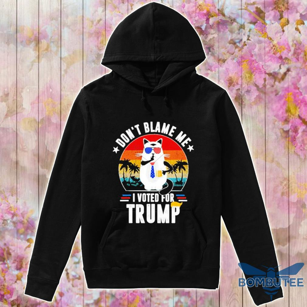 Official Cat Dont Blame Me I Voted For Trump Vintage Shirt -hoodie