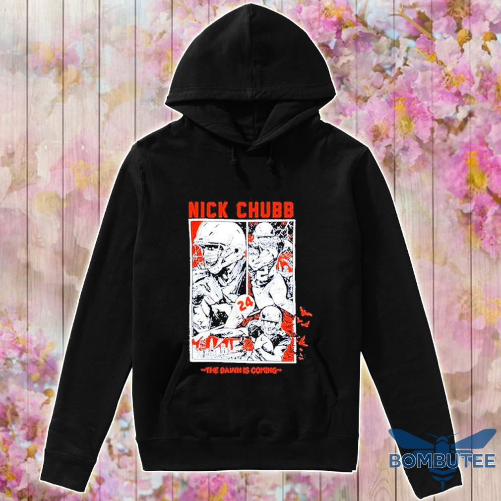 Official Cleveland Browns Nick Chubb The Dawn Is Coming Shirt -hoodie