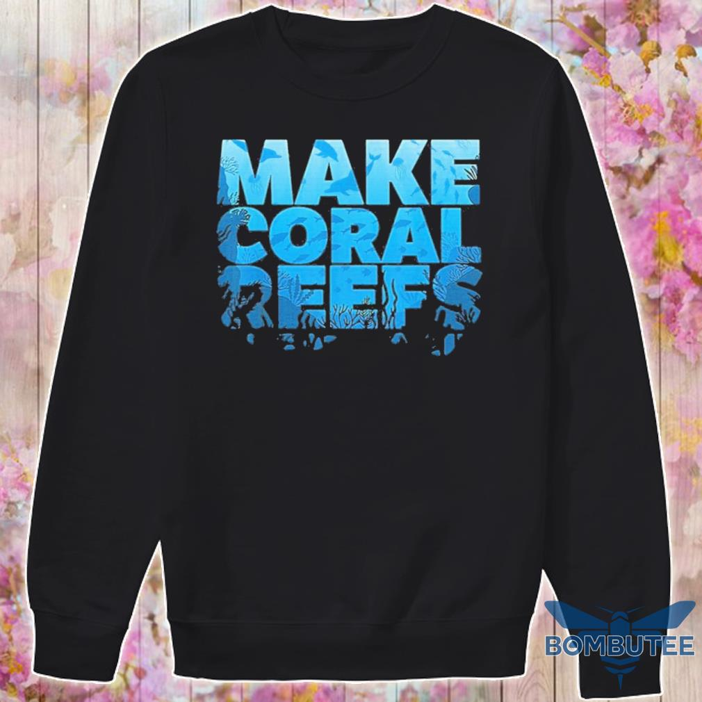 Official Make Coral Reefs Great Again Shirt -sweater