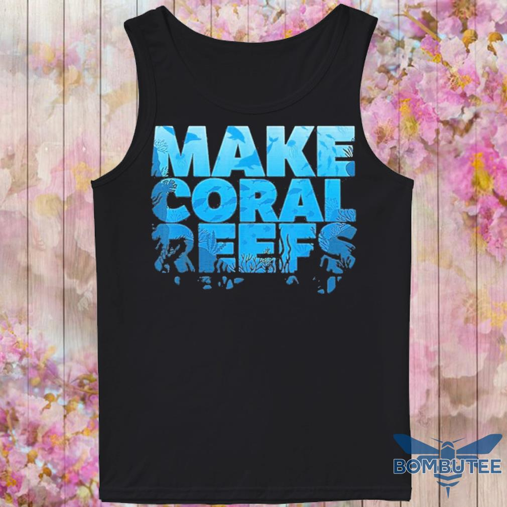 Official Make Coral Reefs Great Again Shirt -tank top