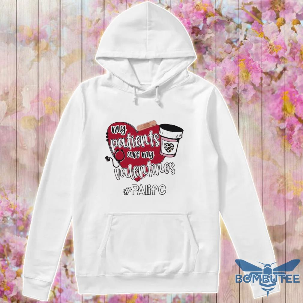 Official My Patients Are My Valentines Palife Shirt -hoodie