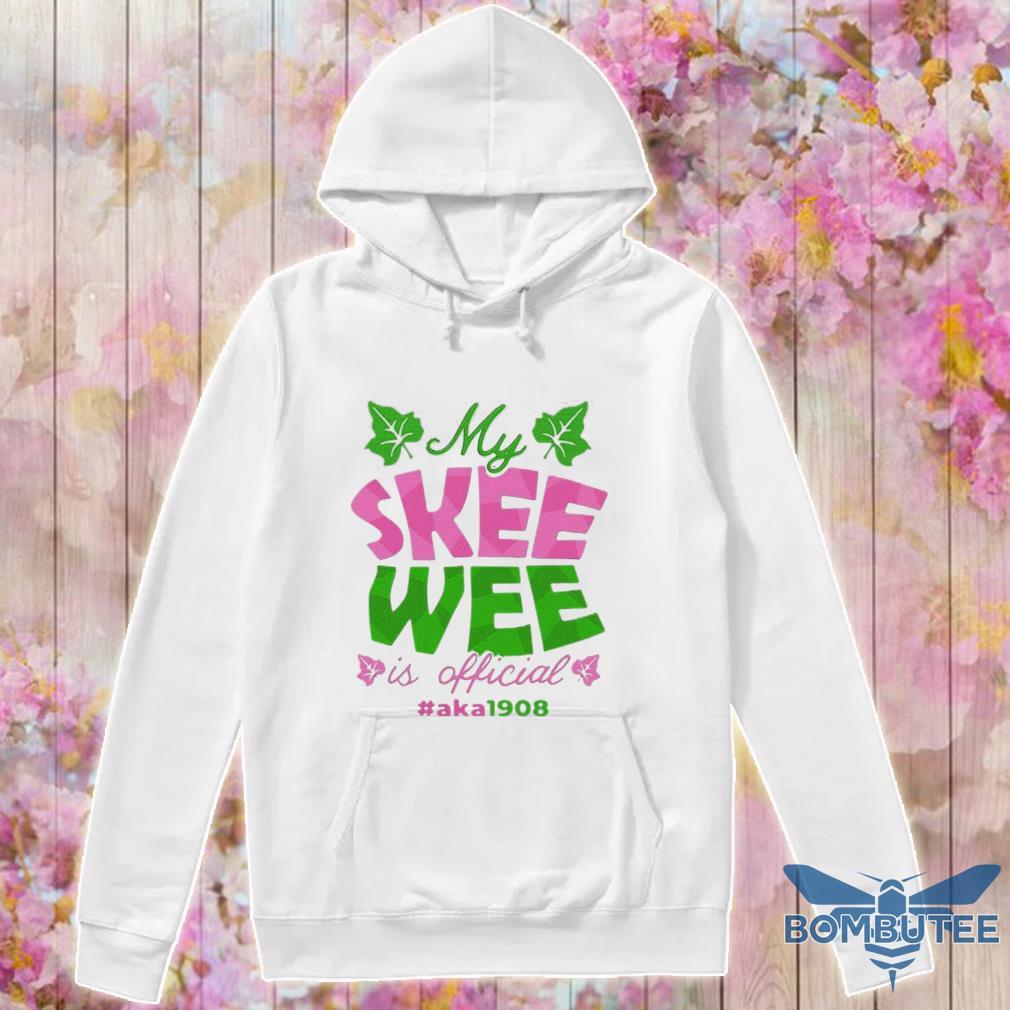 Official My Skee Wee Is Official #aka1908 Shirt -hoodie