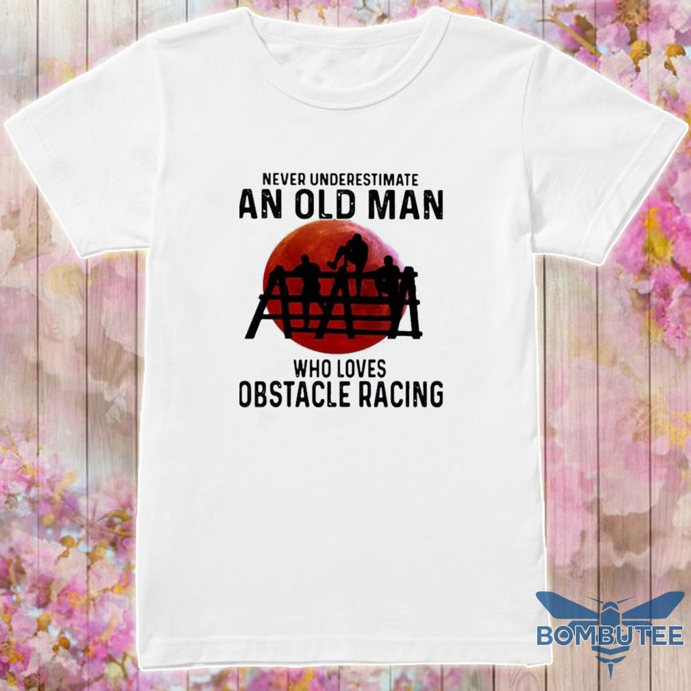 Official Never Underestimate An Old Man Who Loves Obstacle Racing The Moon Shirt