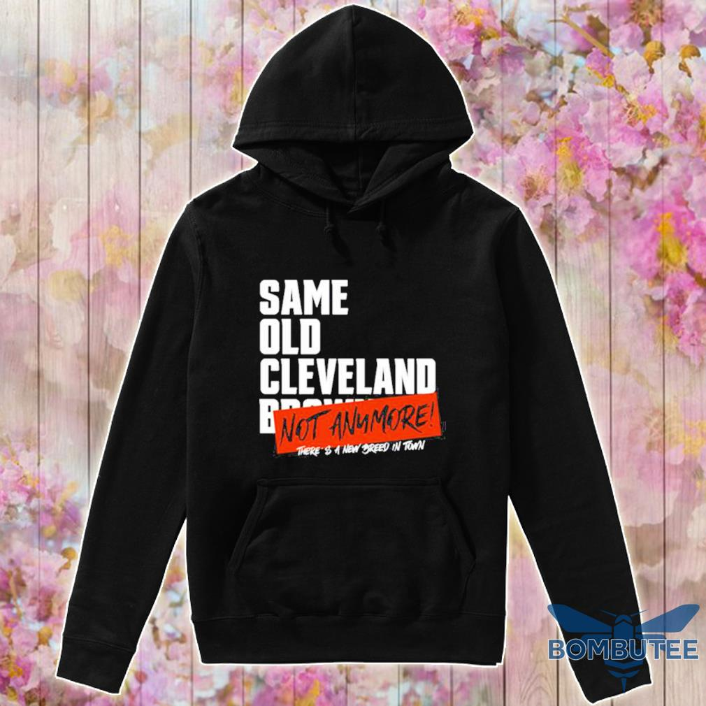 Same Old Cleveland Browns Not Anymore s -hoodie