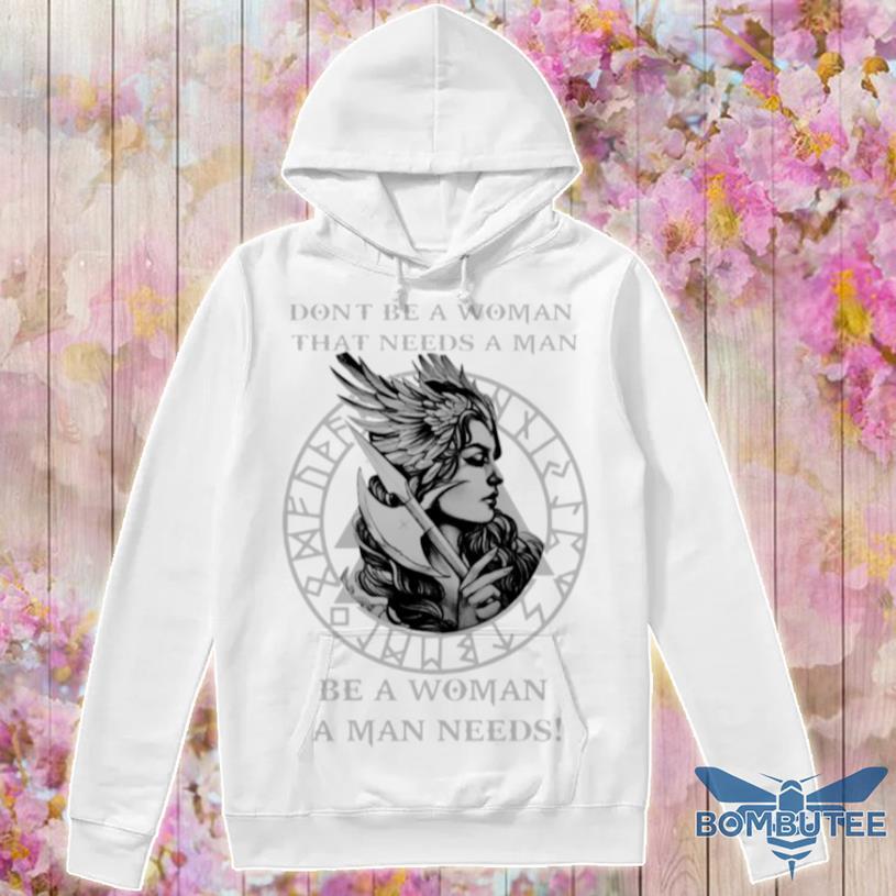 Valkyrie Tattoo Dont Be A Woman That Needs A Man Be A Woman A Man Needs Shirt -hoodie