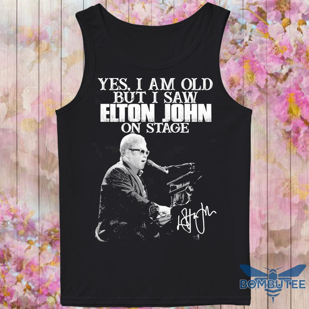 Yes i am old but i saw Elton John on stage signature s -tank top
