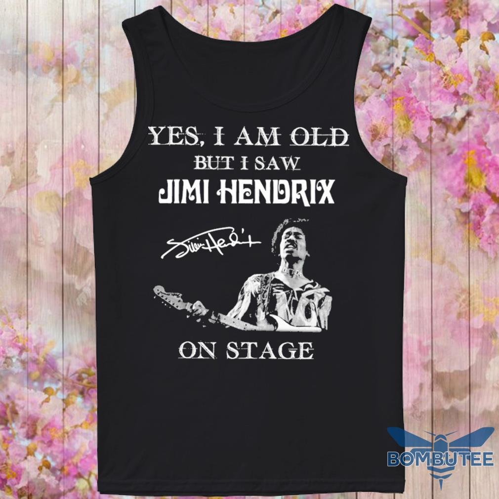 Yes i am old but i saw Jimi Hendrix on stage signature s -tank top